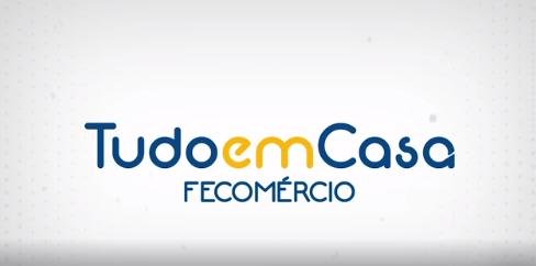 TUDO EM CASA FECOMÉRCIO PROMOVE NOVOS APRENDIZADOS